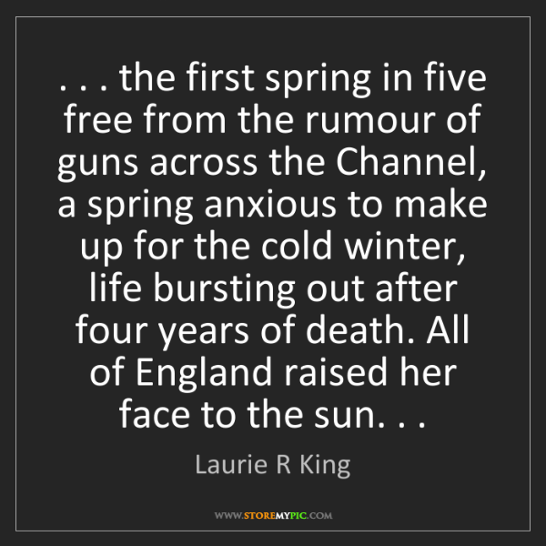 Laurie R King: . . . the first spring in five free from the rumour of...