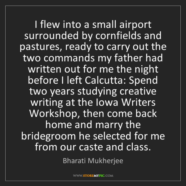 Bharati Mukherjee: I flew into a small airport surrounded by cornfields...