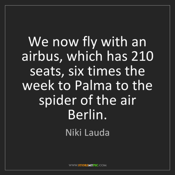 Niki Lauda: We now fly with an airbus, which has 210 seats, six times...