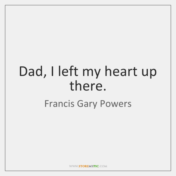 Dad, I left my heart up there.