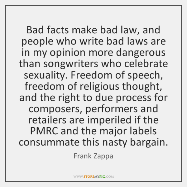 Bad facts make bad law, and people who write bad laws are ...