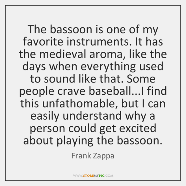 The bassoon is one of my favorite instruments. It has the medieval ...