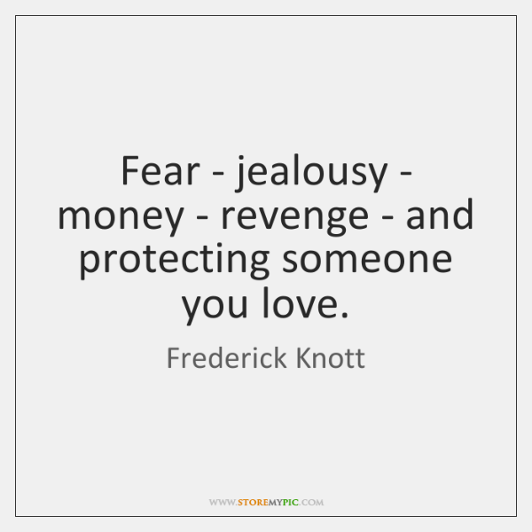 Fear - jealousy - money - revenge - and protecting someone you ...