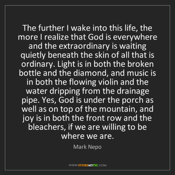 Mark Nepo: The further I wake into this life, the more I realize...