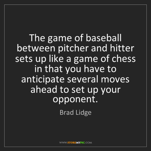 Brad Lidge: The game of baseball between pitcher and hitter sets...
