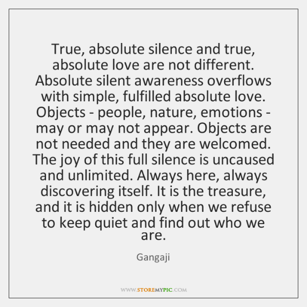 True, absolute silence and true, absolute love are not different. Absolute silent ...