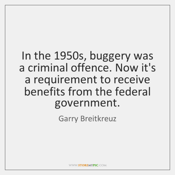 In the 1950s, buggery was a criminal offence. Now it's a requirement ...