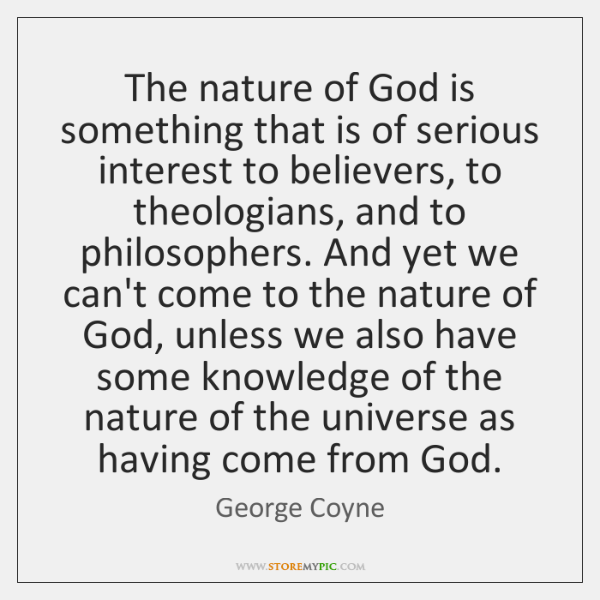 The nature of God is something that is of serious interest to ...