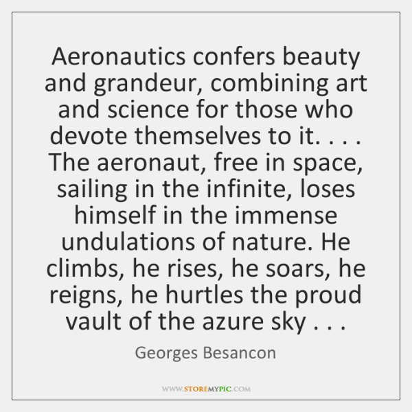 Aeronautics confers beauty and grandeur, combining art and science for those who ...