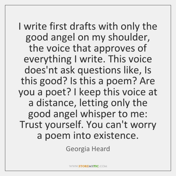 I write first drafts with only the good angel on my shoulder, ...