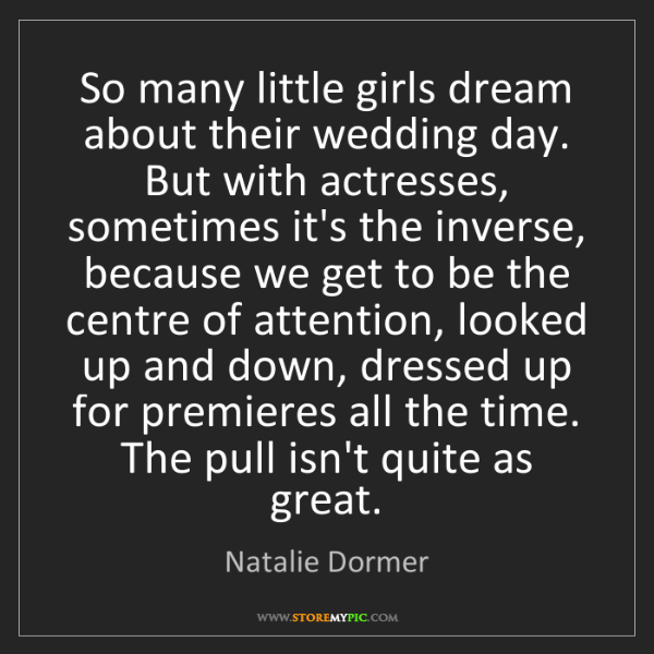 Natalie Dormer: So many little girls dream about their wedding day. But...