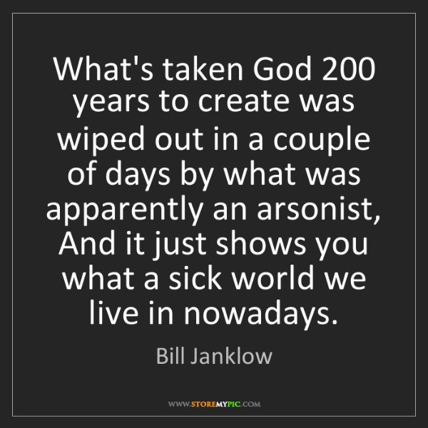 Bill Janklow: What's taken God 200 years to create was wiped out in...