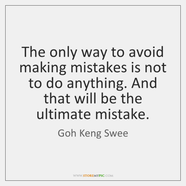 The only way to avoid making mistakes is not to do anything. ...
