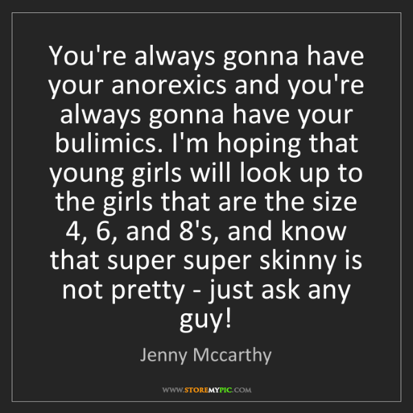 Jenny Mccarthy: You're always gonna have your anorexics and you're always...