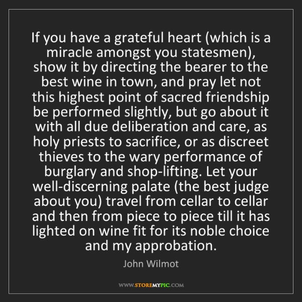 John Wilmot: If you have a grateful heart (which is a miracle amongst...