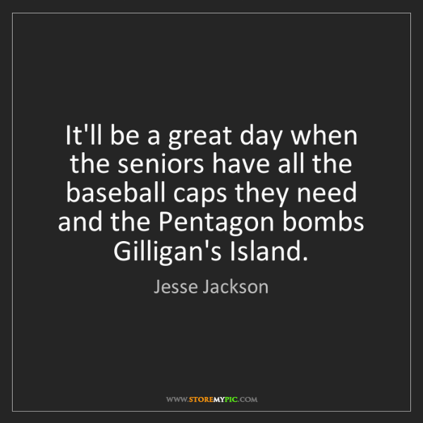 Jesse Jackson: It'll be a great day when the seniors have all the baseball...