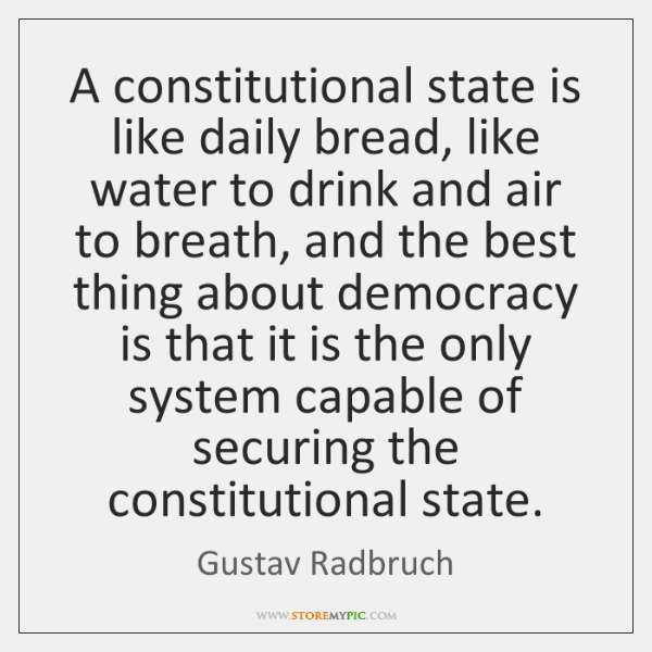 A constitutional state is like daily bread, like water to drink and ...