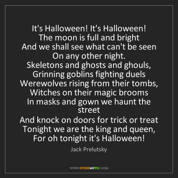 Jack Prelutsky: It's Halloween! It's Halloween!   The moon is full and...