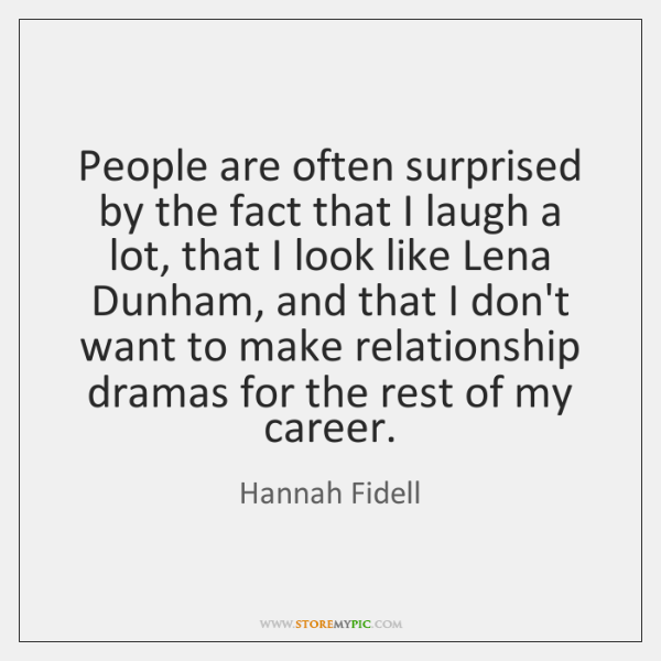 People are often surprised by the fact that I laugh a lot, ...