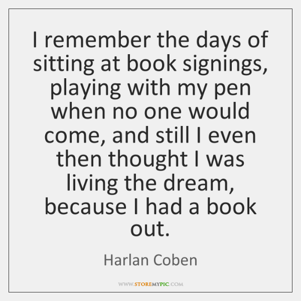 I remember the days of sitting at book signings, playing with my ...