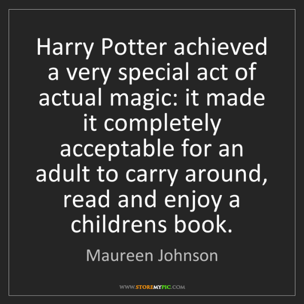 Maureen Johnson: Harry Potter achieved a very special act of actual magic:...