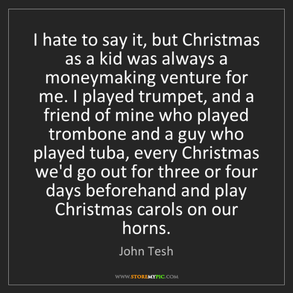 John Tesh: I hate to say it, but Christmas as a kid was always a...