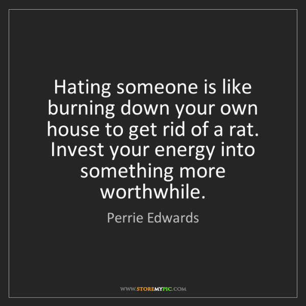 Perrie Edwards: Hating someone is like burning down your own house to...