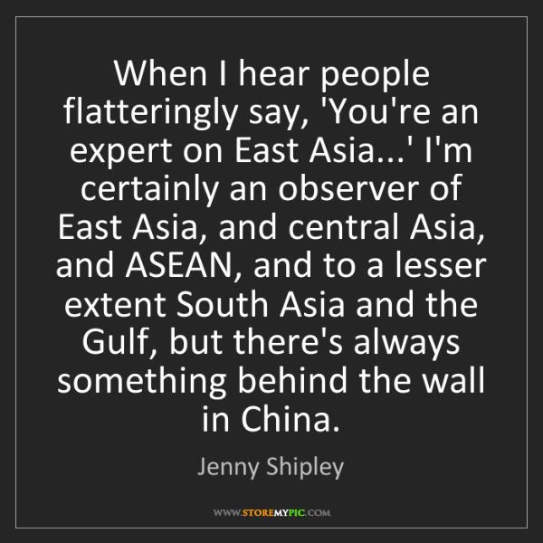 Jenny Shipley: When I hear people flatteringly say, 'You're an expert...