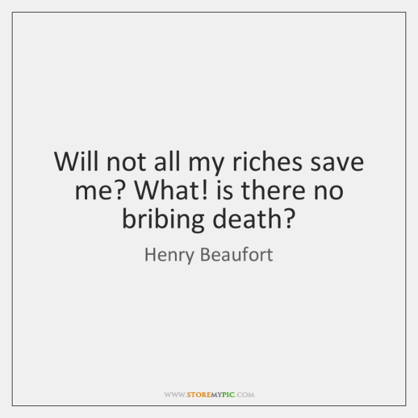 Will not all my riches save me? What! is there no bribing ...