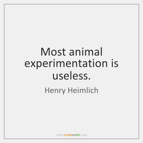Most animal experimentation is useless.