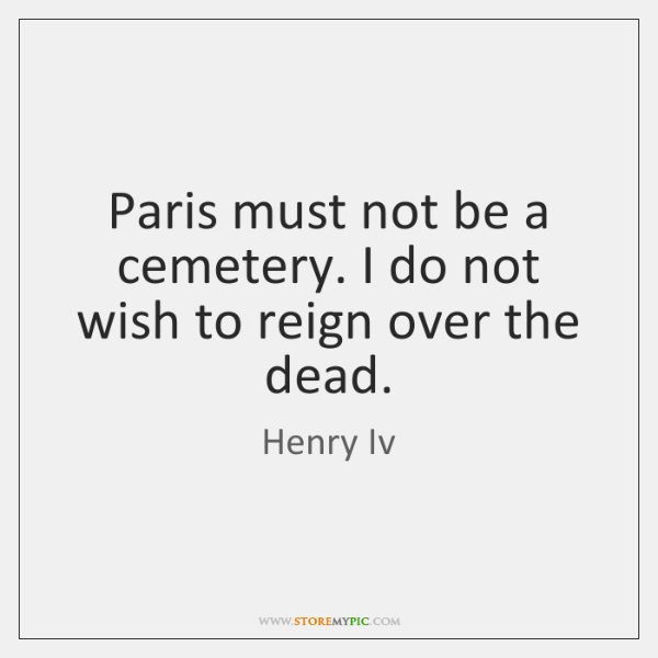 Paris must not be a cemetery. I do not wish to reign ...