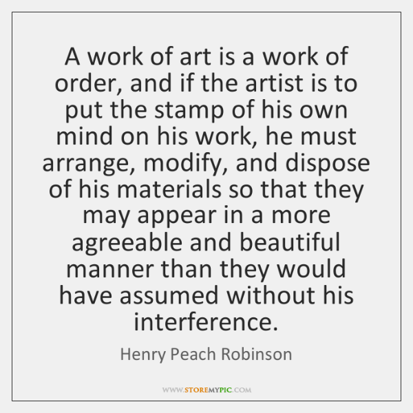 A work of art is a work of order, and if the ...