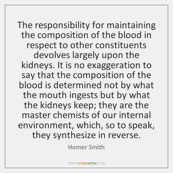 The responsibility for maintaining the composition of the blood in respect to ...