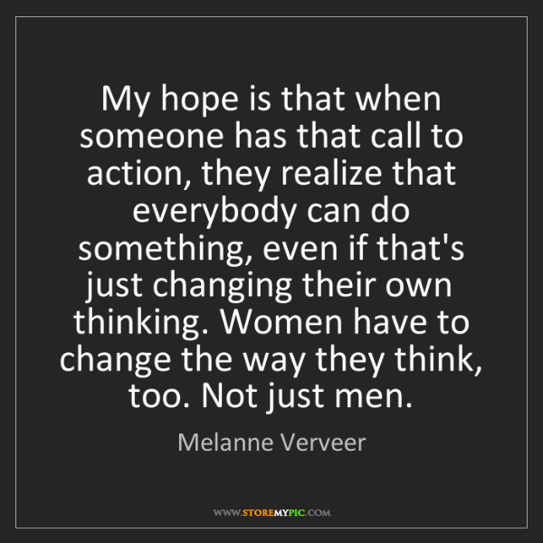 Melanne Verveer: My hope is that when someone has that call to action,...