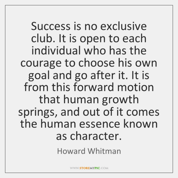 Success is no exclusive club. It is open to each individual who ...
