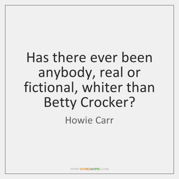 Has there ever been anybody, real or fictional, whiter than Betty Crocker?