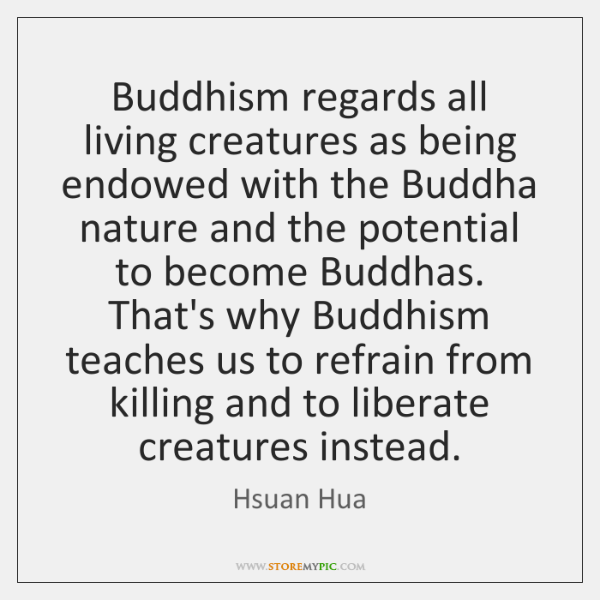 Buddhism regards all living creatures as being endowed with the Buddha nature ...