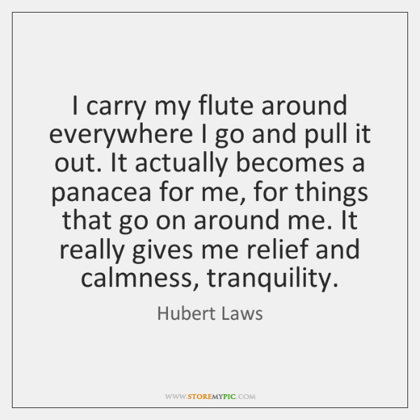 I carry my flute around everywhere I go and pull it out. ...