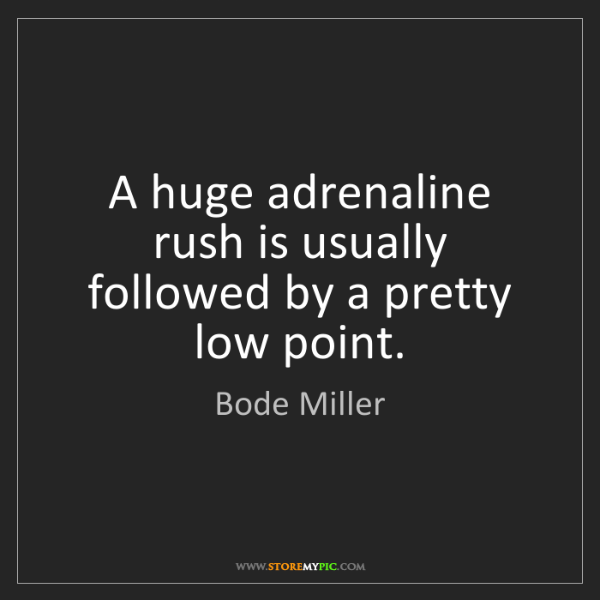 Bode Miller: A huge adrenaline rush is usually followed by a pretty...