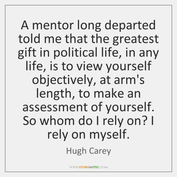 A mentor long departed told me that the greatest gift in political ...