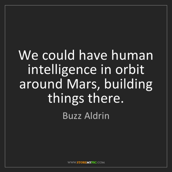Buzz Aldrin: We could have human intelligence in orbit around Mars,...