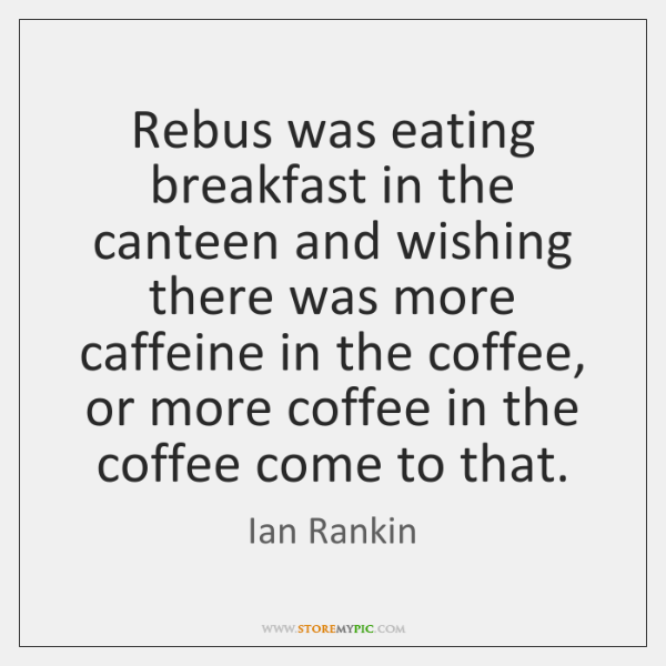 Rebus was eating breakfast in the canteen and wishing there was more ...