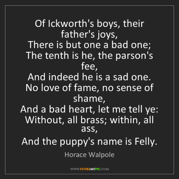 Horace Walpole: Of Ickworth's boys, their father's joys,  There is but...