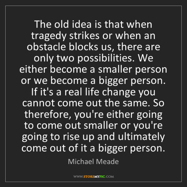Michael Meade: The old idea is that when tragedy strikes or when an...