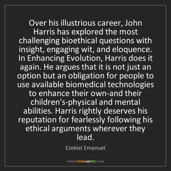 Ezekiel Emanuel: Over his illustrious career, John Harris has explored...