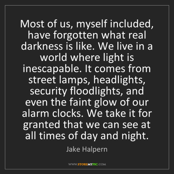 Jake Halpern: Most of us, myself included, have forgotten what real...