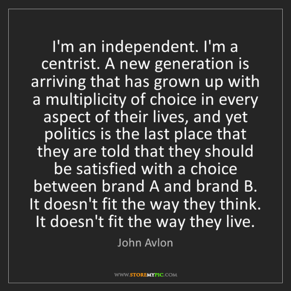 John Avlon: I'm an independent. I'm a centrist. A new generation...