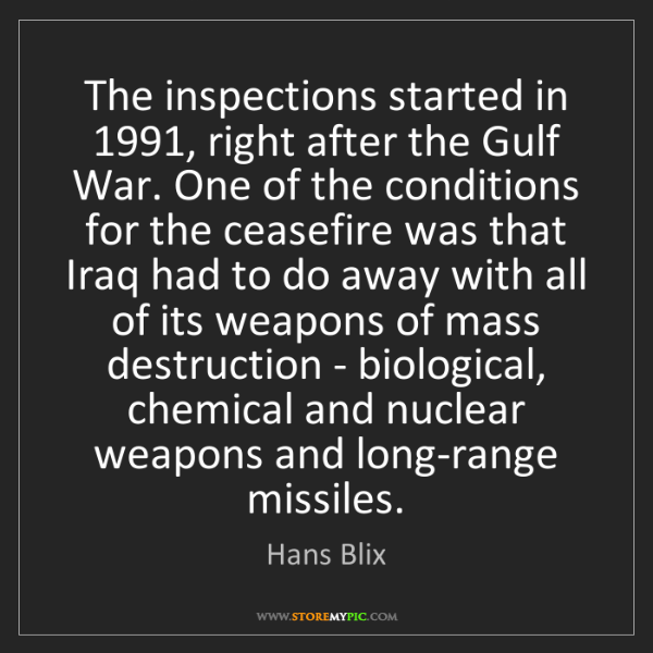 Hans Blix: The inspections started in 1991, right after the Gulf...