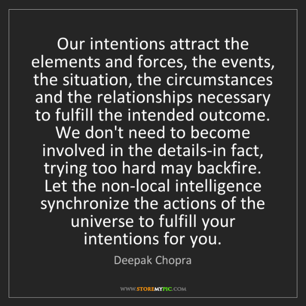 Deepak Chopra: Our intentions attract the elements and forces, the events,...
