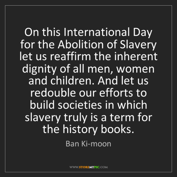 Ban Ki-moon: On this International Day for the Abolition of Slavery...